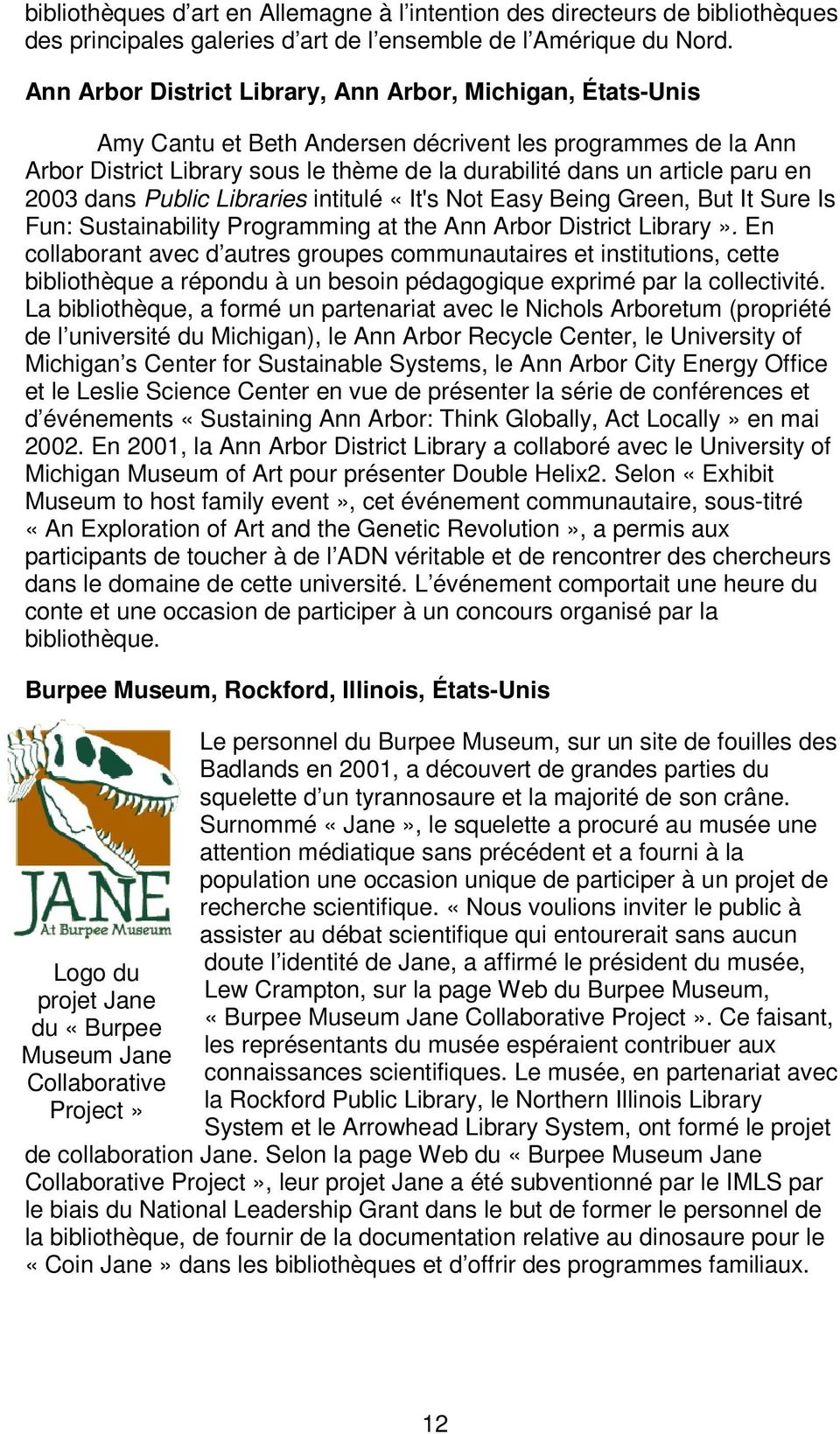 2003 dans Public Libraries intitulé «It's Not Easy Being Green, But It Sure Is Fun: Sustainability Programming at the Ann Arbor District Library».