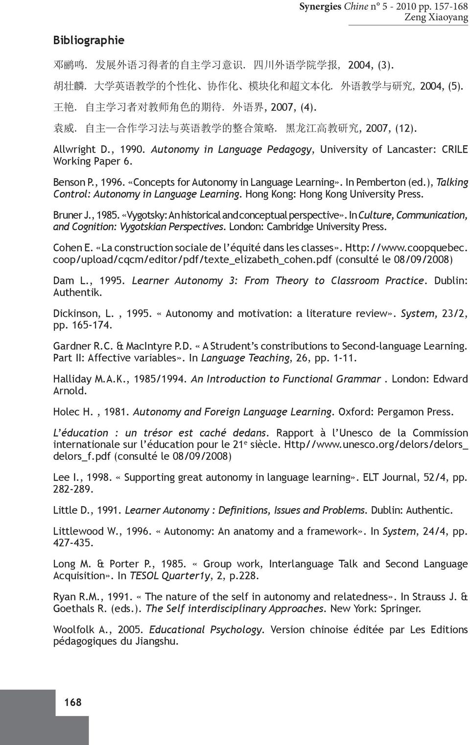 Autonomy in Language Pedagogy, University of Lancaster: CRILE Working Paper 6. Benson P., 1996. «Concepts for Autonomy in Language Learning». In Pemberton (ed.