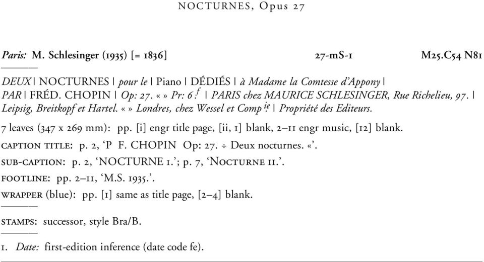 [i] engr title page, [ii, 1] blank, 2 11 engr music, [12] blank. caption title: p. 2, P F. CHOPIN Op: 27. Deux nocturnes. «. sub-caption: p. 2, NOCTURNE 1. ; p.