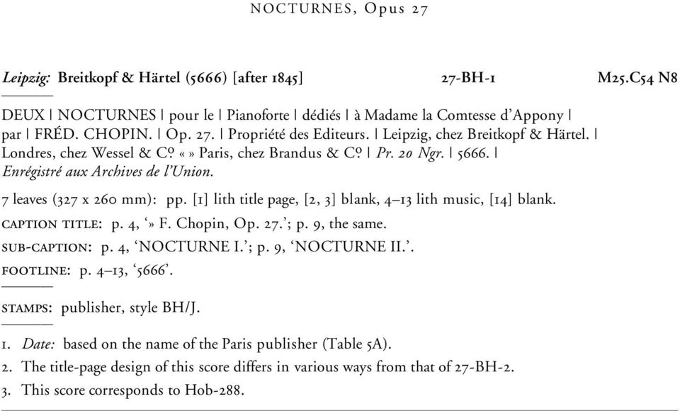 [1] lith title page, [2, 3] blank, 4 13 lith music, [14] blank. caption title: p. 4,» F. Chopin, Op. 27. ; p. 9, the same. sub-caption: p. 4, NOCTURNE I. ; p. 9, NOCTURNE II.. footline: p.