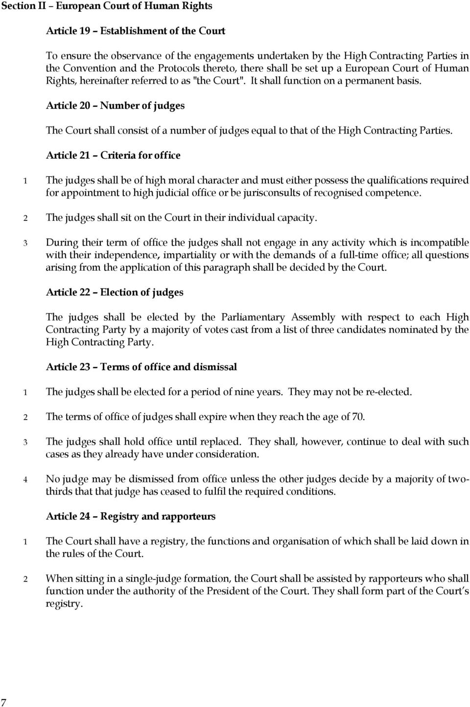 Article 20 Numer of judges The Court shll consist of numer of judges equl to tht of the High Contrcting Prties.