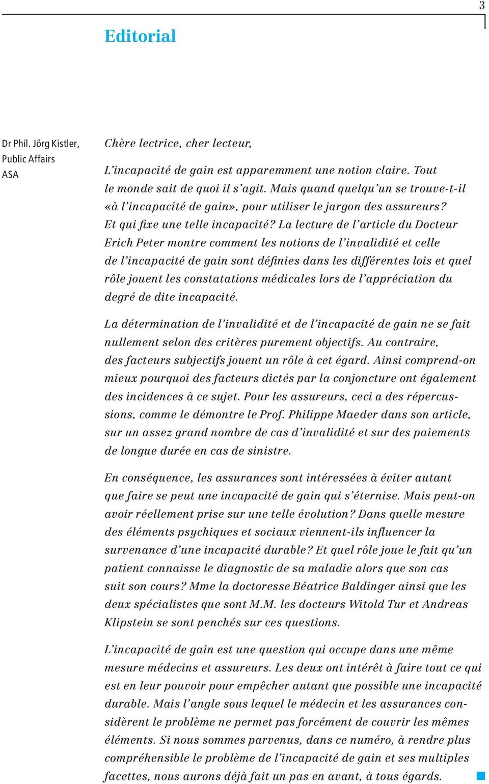 La lecture de l article du Docteur Erich Peter montre comment les notions de l invalidité et celle de l incapacité de gain sont définies dans les différentes lois et quel rôle jouent les