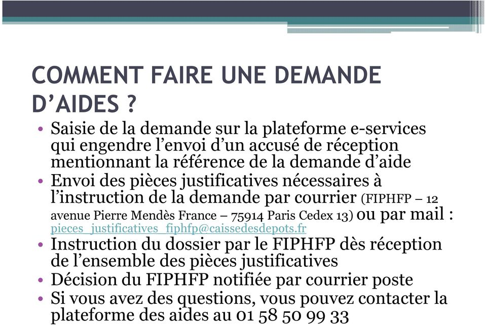 pièces justificatives nécessaires à l instruction de la demande par courrier (FIPHFP 12 avenue Pierre Mendès France 75914 Paris Cedex 13) ou par mail :