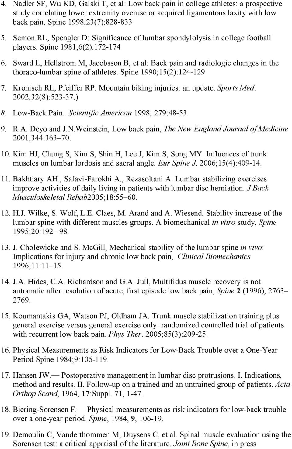 Sward L, Hellstrom M, Jacobsson B, et al: Back pain and radiologic changes in the thoraco-lumbar spine of athletes. Spine 1990;15(2):124-129 7. Kronisch RL, Pfeiffer RP.