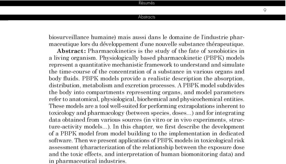 Physiologically based pharmacokinetic (PBPK) models represent a quantitative mechanistic framework to understand and simulate the time-course of the concentration of a substance in various organs and