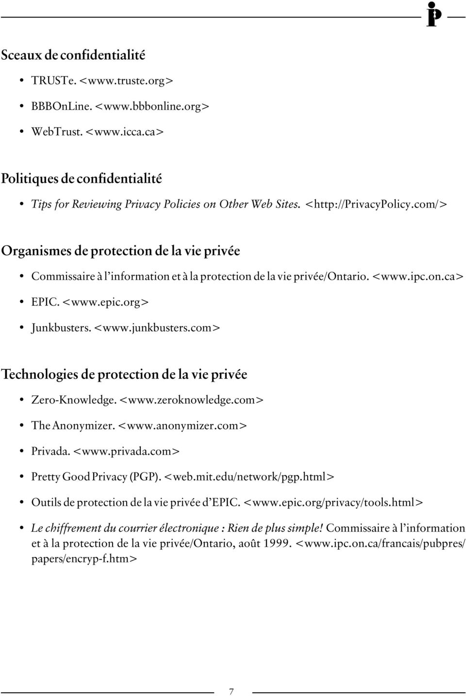 com> Technologies de protection de la vie privée Zero-Knowledge. <www.zeroknowledge.com> The Anonymizer. <www.anonymizer.com> Privada. <www.privada.com> Pretty Good Privacy (PGP). <web.mit.