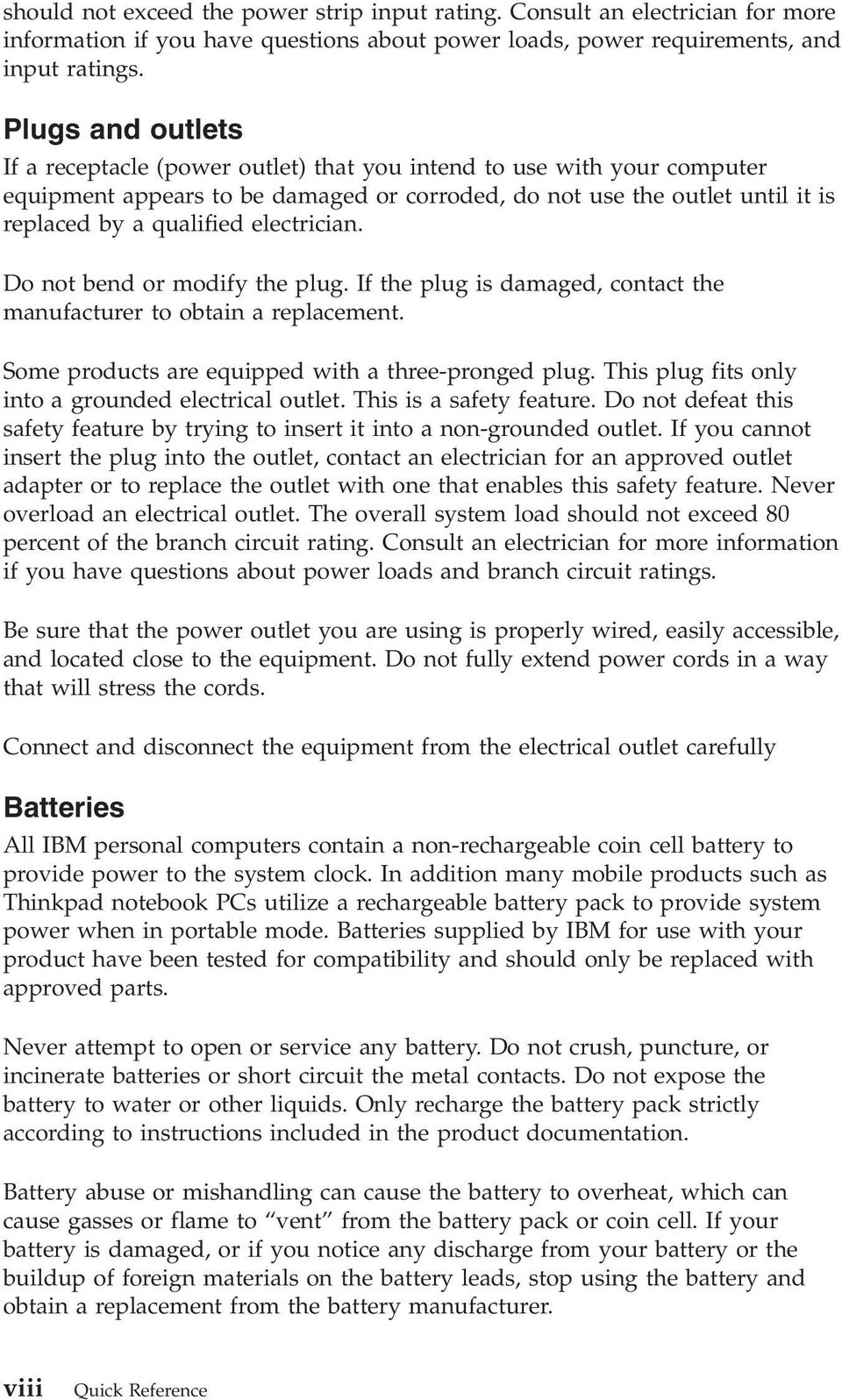 electrician. Do not bend or modify the plug. If the plug is damaged, contact the manufacturer to obtain a replacement. Some products are equipped with a three-pronged plug.