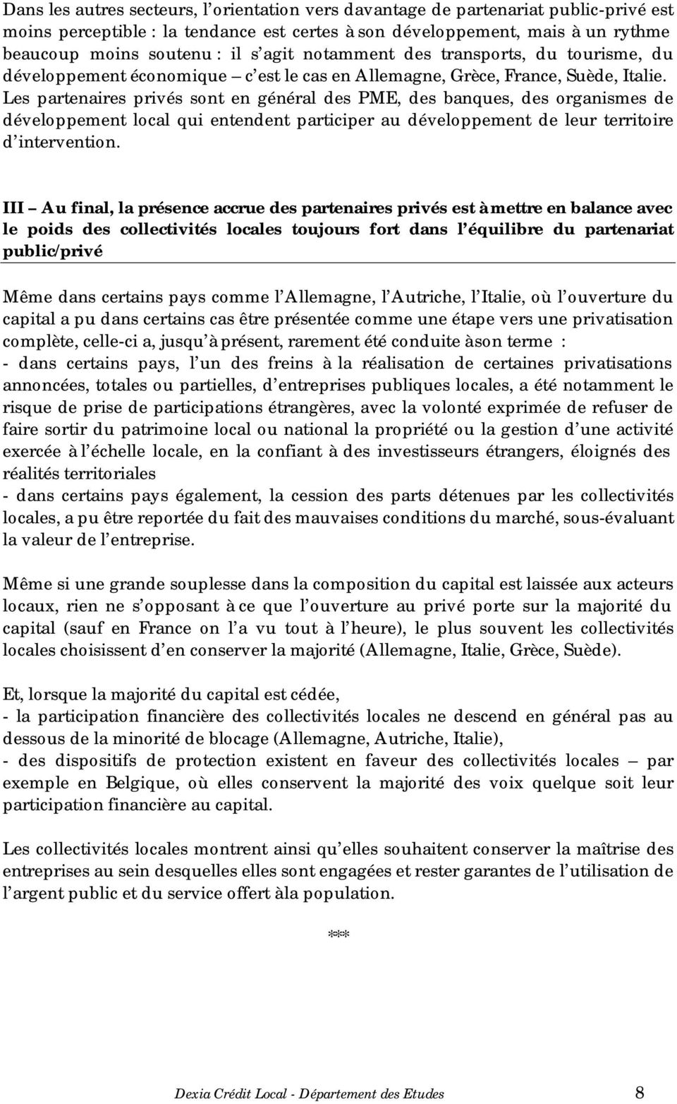 Les partenaires privés sont en général des PME, des banques, des organismes de développement local qui entendent participer au développement de leur territoire d intervention.