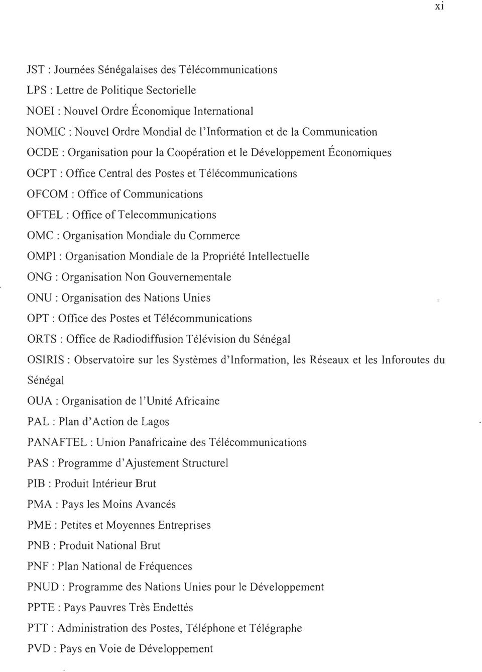 Telecommunications OMC : Organisation Mondiale du Commerce OMPI : Organisation Mondiale de la Propriété Intellectuelle ONG: Organisation Non Gouvernementale ONU: Organisation des Nations Unies OPT :