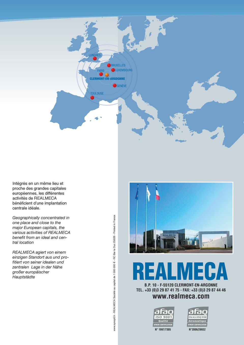 Geographically concentrated in one place and close to the major European capitals, the various activities of REALMECA benefit from an ideal and central location REALMECA agiert von einem