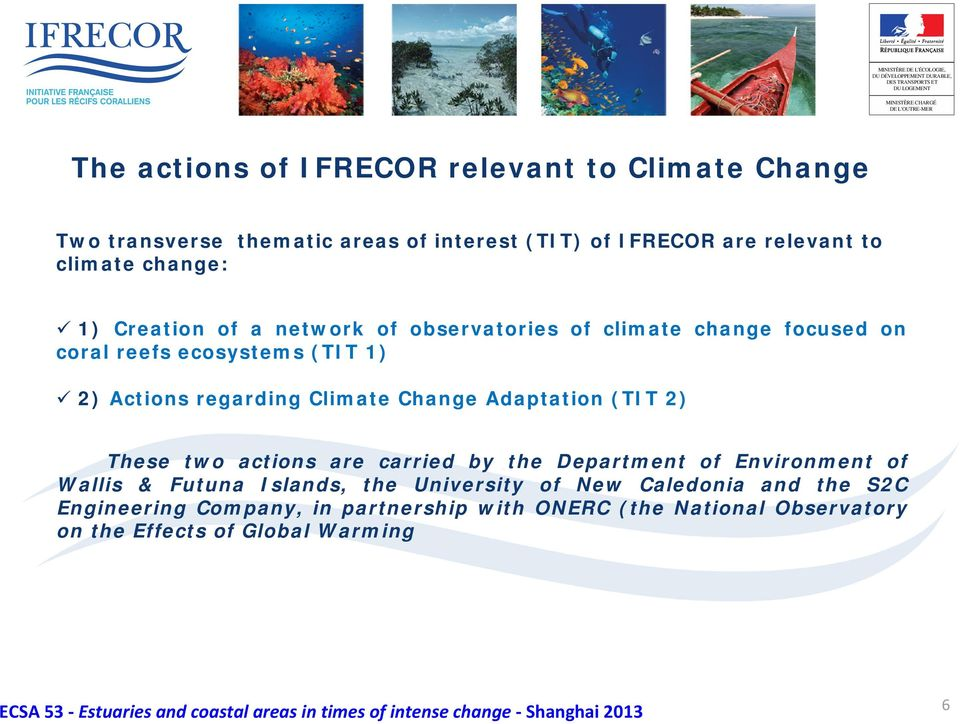 Climate Change Adaptation (TIT 2) These two actions are carried by the Department of Environment of Wallis & Futuna Islands, the