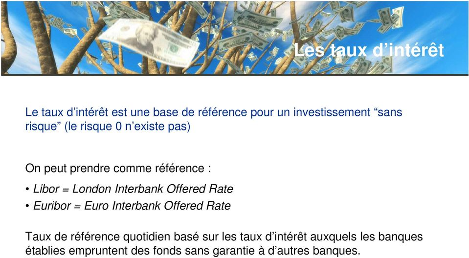 Offered Rate Euribor = Euro Interbank Offered Rate Taux de référence quotidien basé sur les