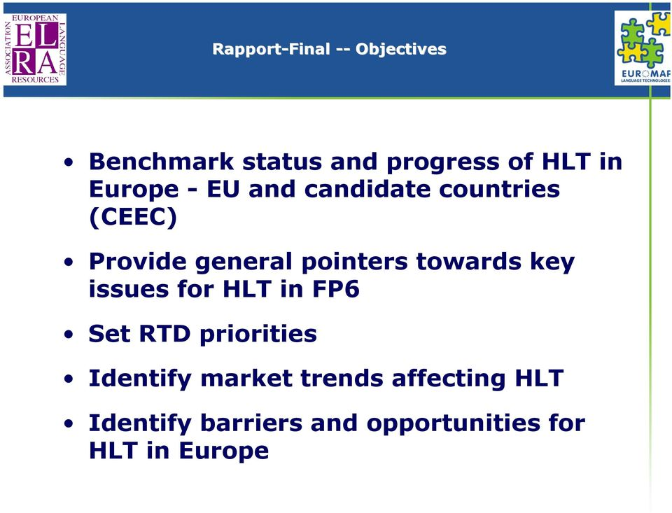 towards key issues for HLT in FP6 Set RTD priorities Identify market