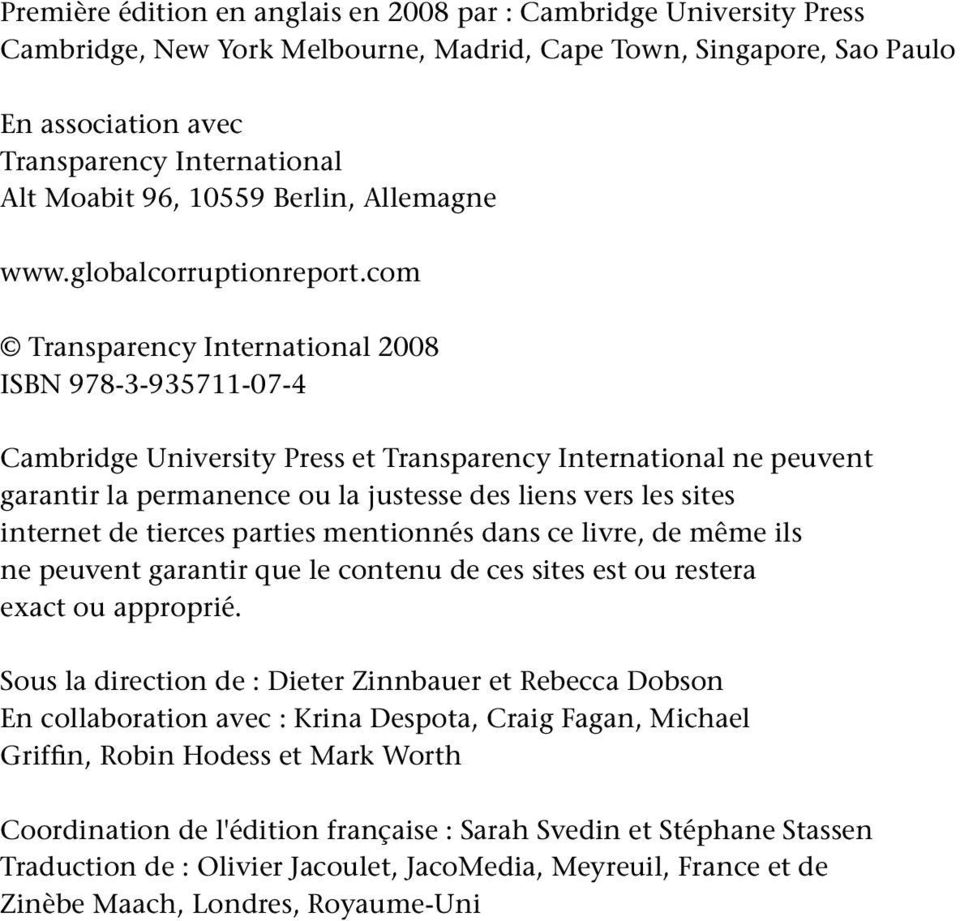 com Transparency International 2008 ISBN 978-3-935711-07-4 Cambridge University Press et Transparency International ne peuvent garantir la permanence ou la justesse des liens vers les sites internet