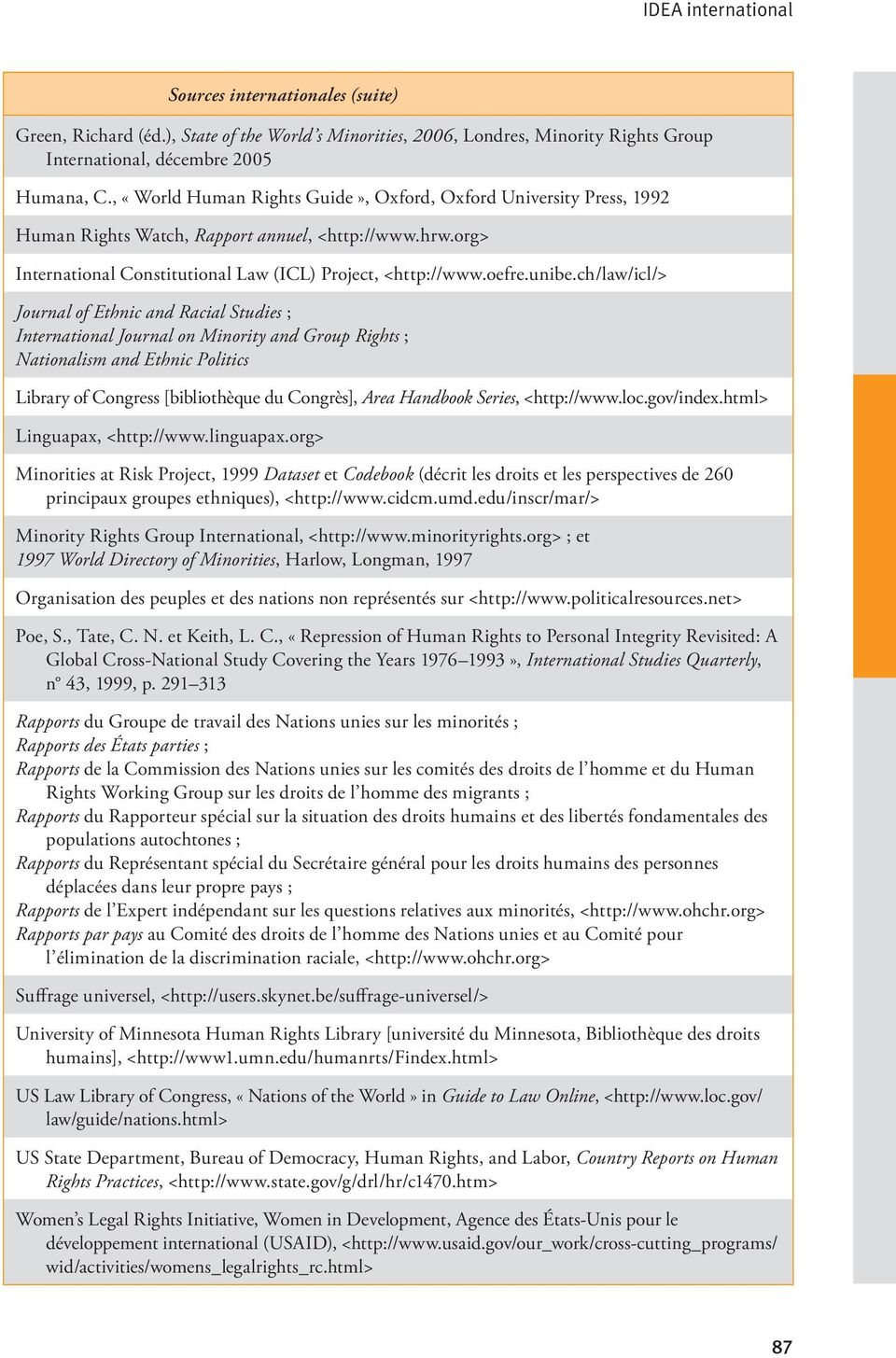 ch/law/icl/> Journal of Ethnic and Racial Studies ; International Journal on Minority and Group Rights ; Nationalism and Ethnic Politics Library of Congress [bibliothèque du Congrès], Area Handbook