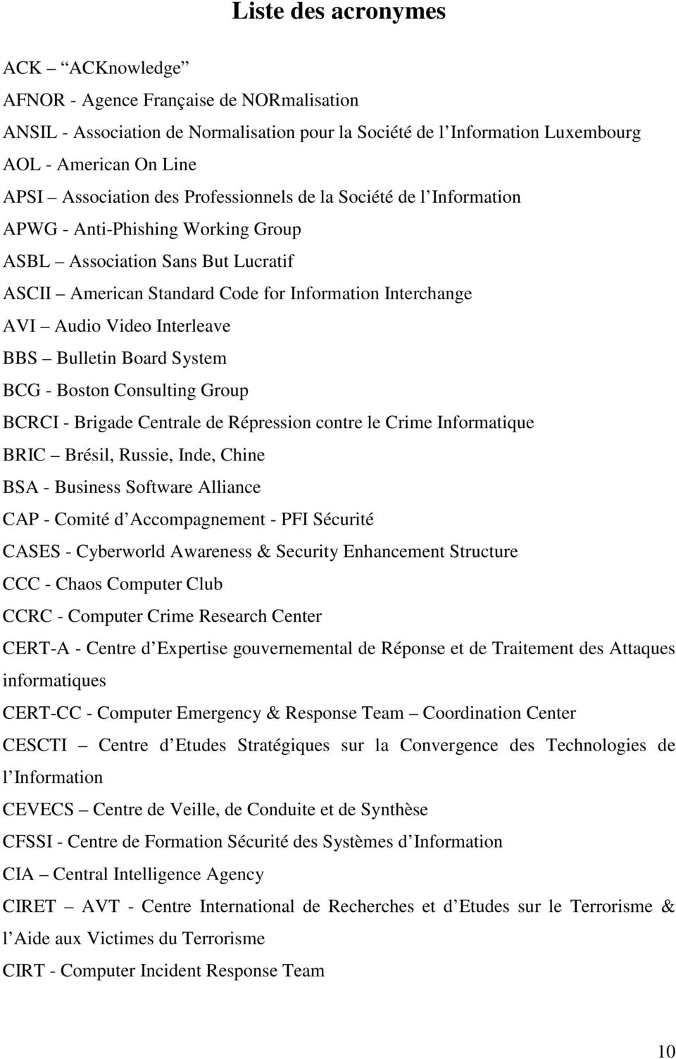 Interleave BBS Bulletin Board System BCG - Boston Consulting Group BCRCI - Brigade Centrale de Répression contre le Crime Informatique BRIC Brésil, Russie, Inde, Chine BSA - Business Software