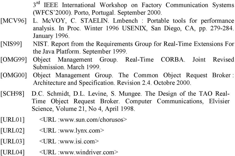 [OMG99] Object Management Group. Real-Time CORBA. Joint Revised Submission. March 1999. [OMG00] Object Management Group. The Common Object Request Broker : Architecture and Specification. Revision 2.