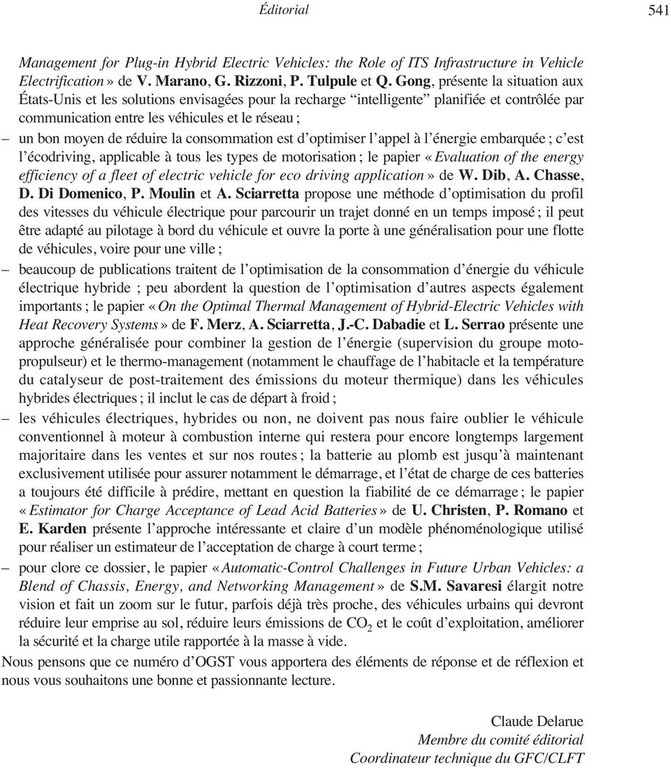 réduire la consommation est d optimiser l appel à l énergie embarquée ; c est l écodriving, applicable à tous les types de motorisation ; le papier «Evaluation of the energy efficiency of a fleet of