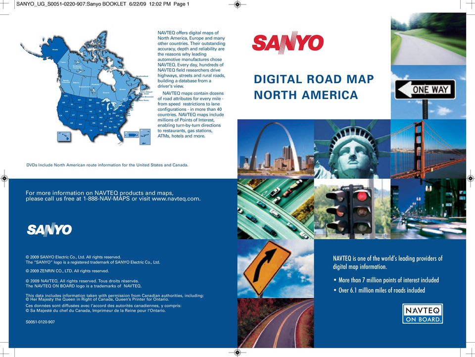 maps of North America, Europe and many other countries. Their outstanding accuracy, depth and reliability are the reasons why leading automotive manufactures chose NAVTEQ.