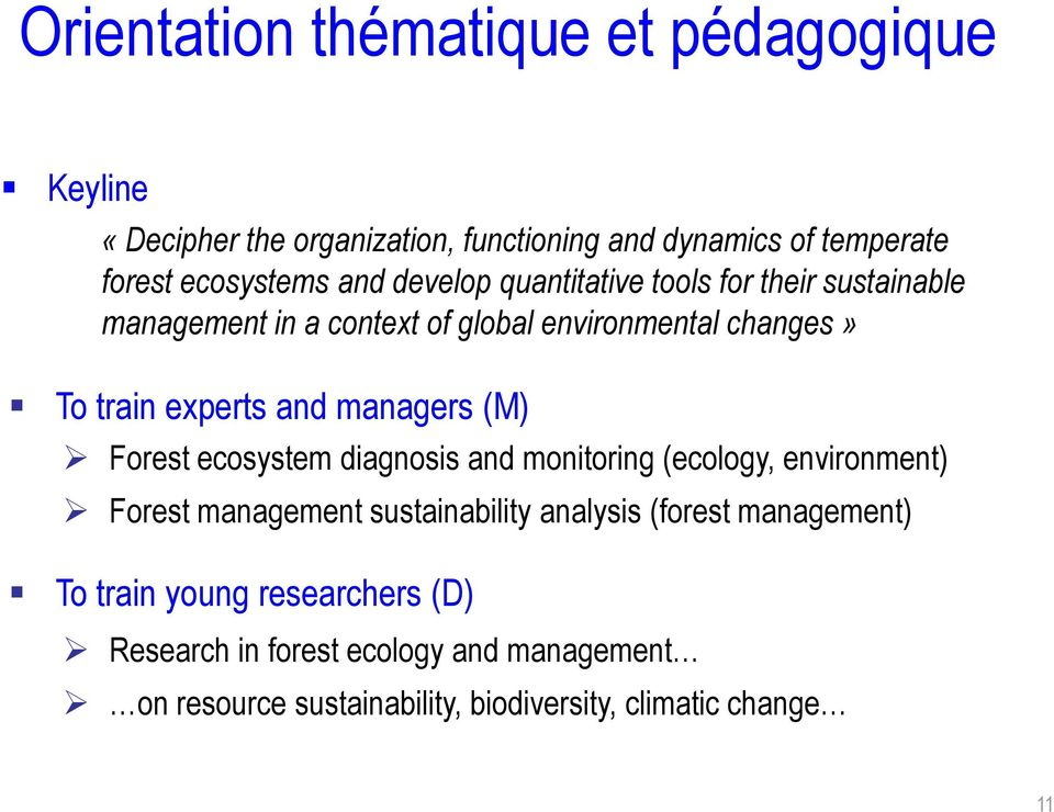 managers (M) Forest ecosystem diagnosis and monitoring (ecology, environment) Forest management sustainability analysis (forest