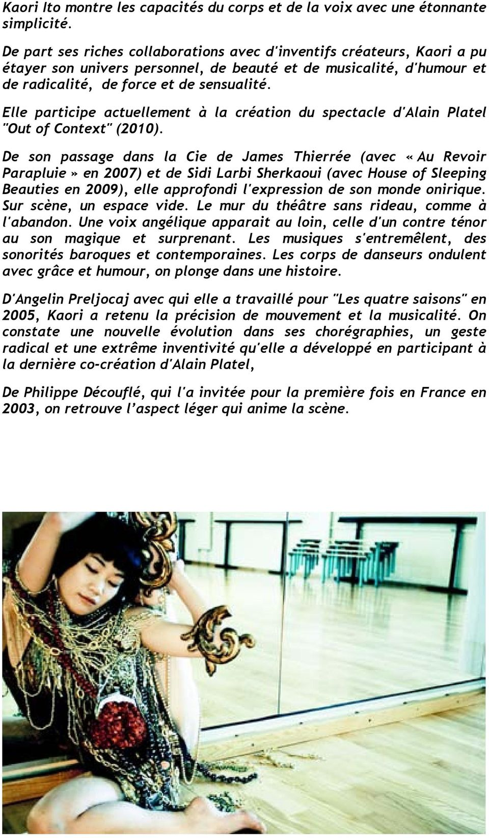 "Elle participe actuellement à la création du spectacle d'alain Platel ""Out of Context"" (2010)."