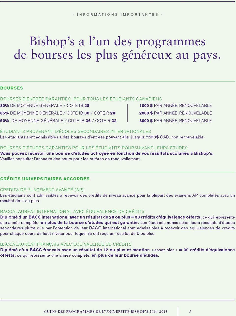 moyenne générale / Cote IB 36 / Cote R 32 2000 $ par année, renouvelable 3000 $ par année, renouvelable Étudiants provenant d écoles secondaires internationales Les étudiants sont admissibles à des