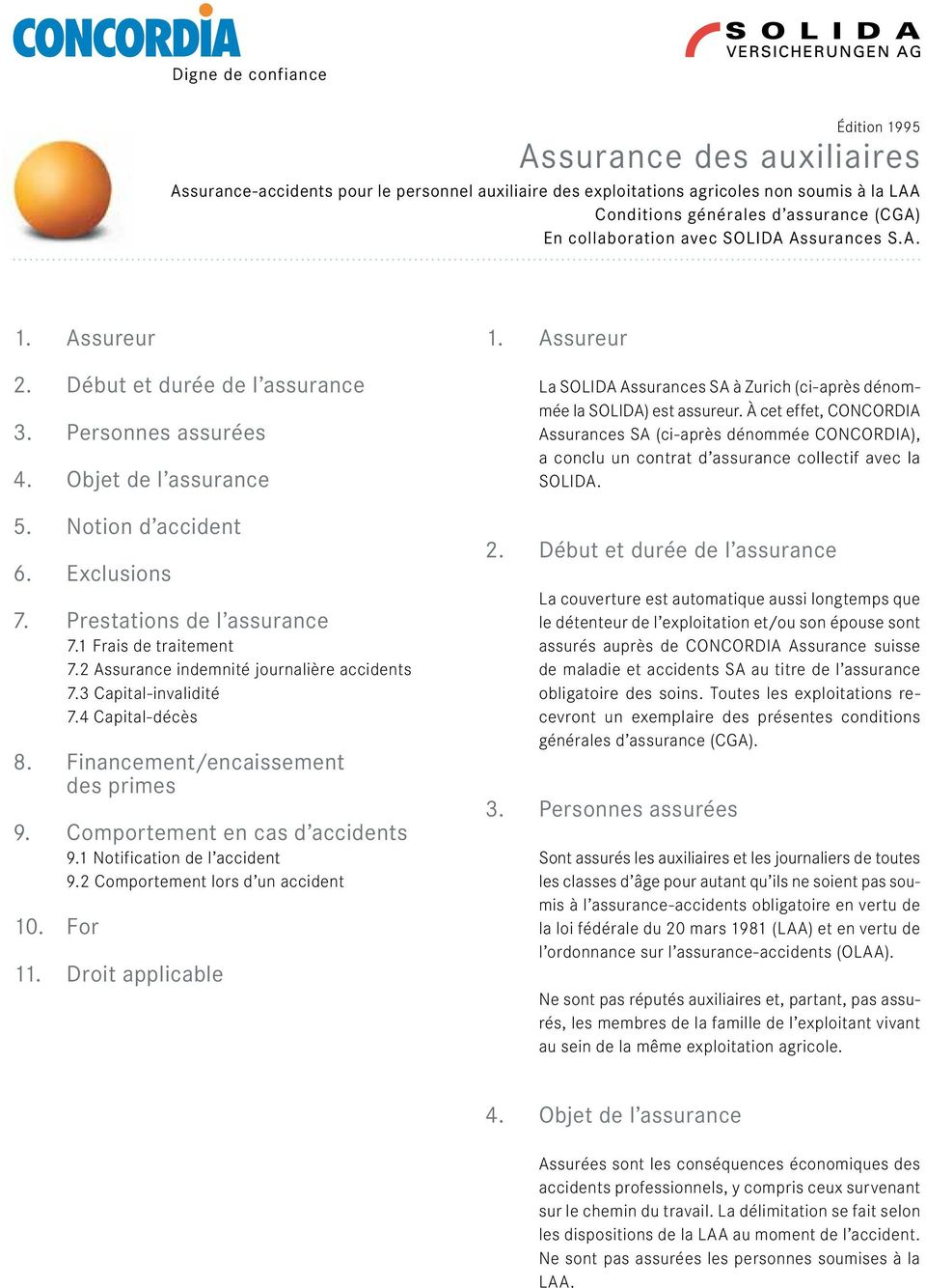 1 Frais de traitement 7.2 Assurance indemnité journalière accidents 7.3 Capital-invalidité 7.4 Capital-décès 8. Financement/encaissement des primes 9. Comportement en cas d accidents 9.