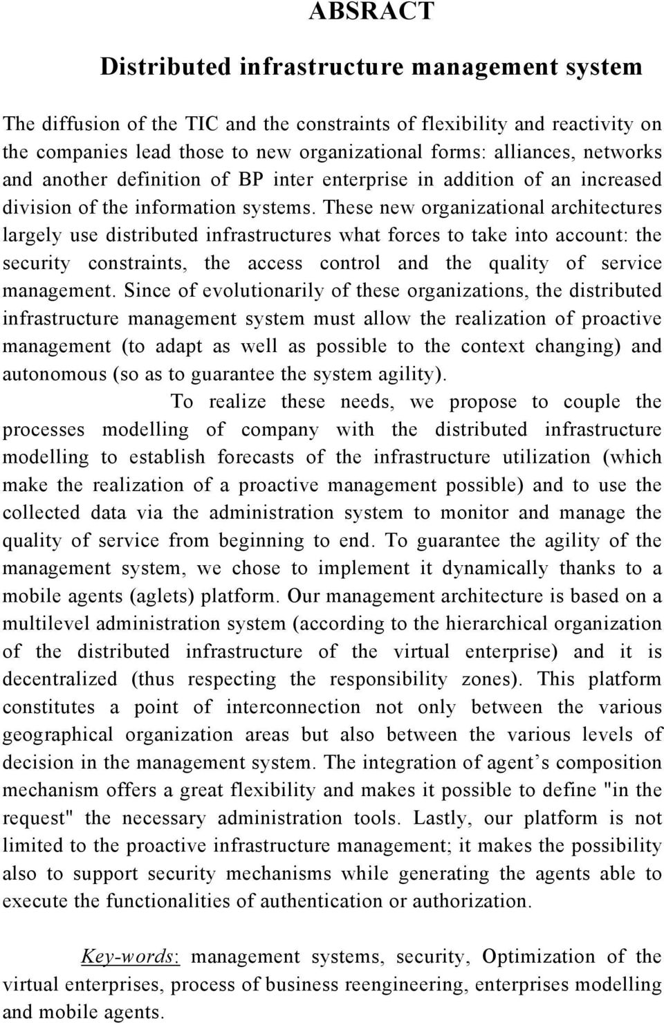 These new organizational architectures largely use distributed infrastructures what forces to take into account: the security constraints, the access control and the quality of service management.