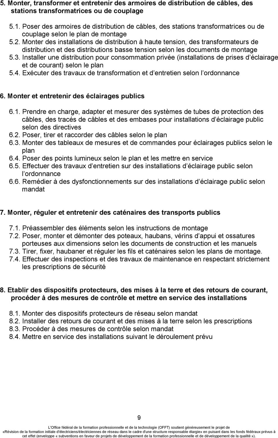 Monter des installations de distribution à haute tension, des transformateurs de distribution et des distributions basse tension selon les documents de montage 5.3.