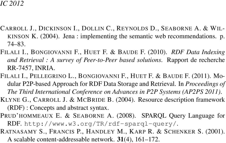 Modular P2P-based Approach for RDF Data Storage and Retrieval. In Proceedings of The Third International Conference on Advances in P2P Systems (AP2PS 2011). KLYNE G., CARROLL J. & MCBRIDE B. (2004).