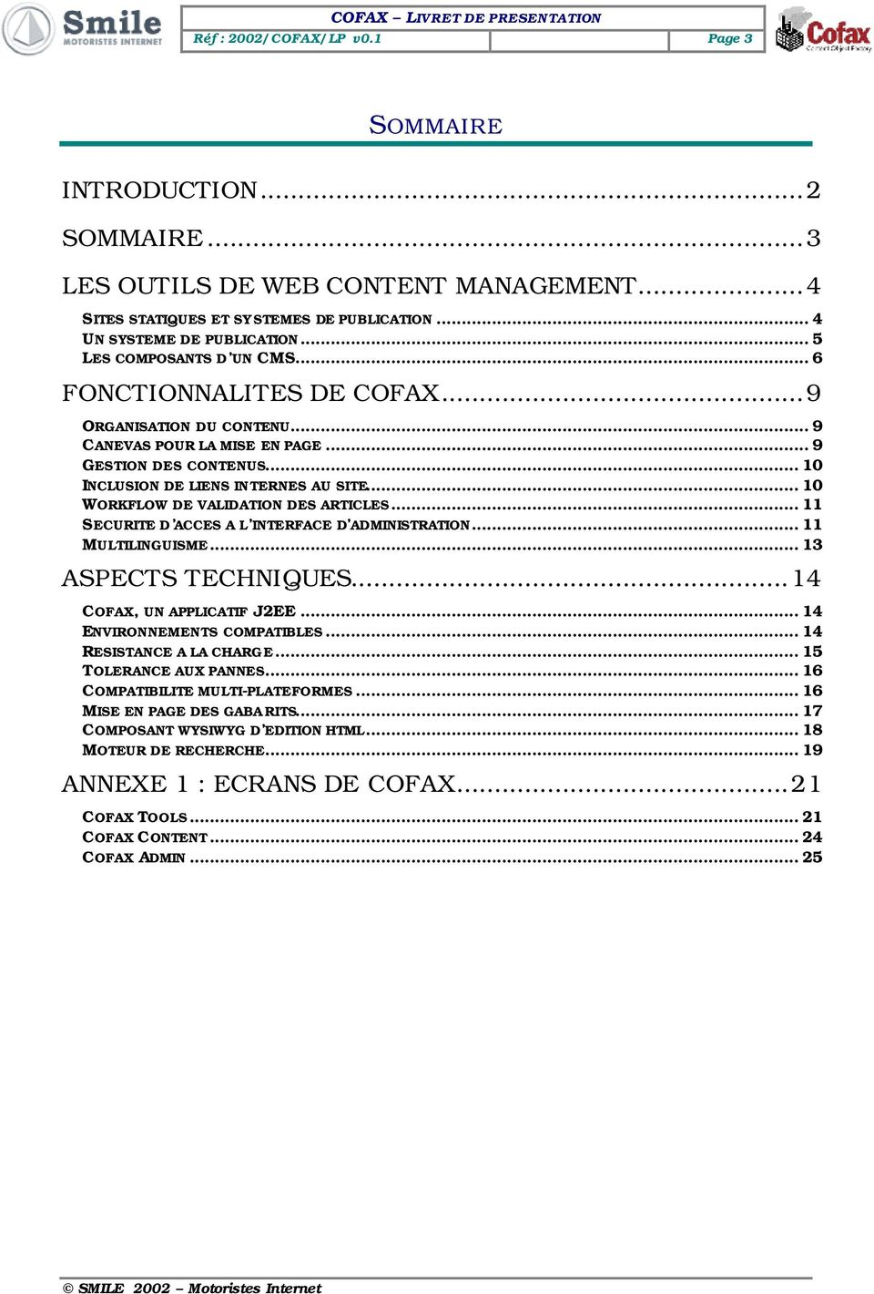 .. 10 WORKFLOW DE VALIDATION DES ARTICLES... 11 SECURITE D ACCES A L INTERFACE D ADMINISTRATION... 11 MULTILINGUISME... 13 ASPECTS TECHNIQUES...14 COFAX, UN APPLICATIF J2EE.