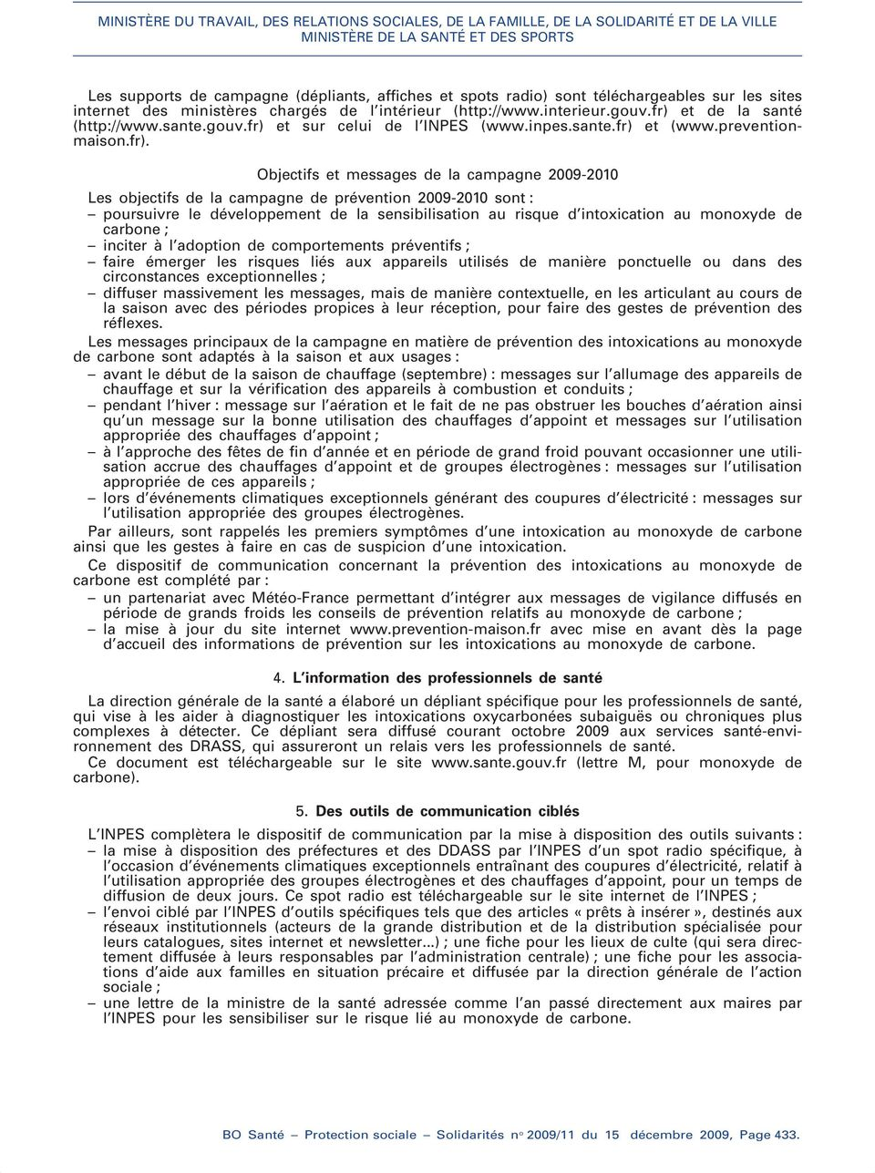 prévention 2009-2010 sont : poursuivre le développement de la sensibilisation au risque d intoxication au monoxyde de carbone ; inciter à l adoption de comportements préventifs ; faire émerger les