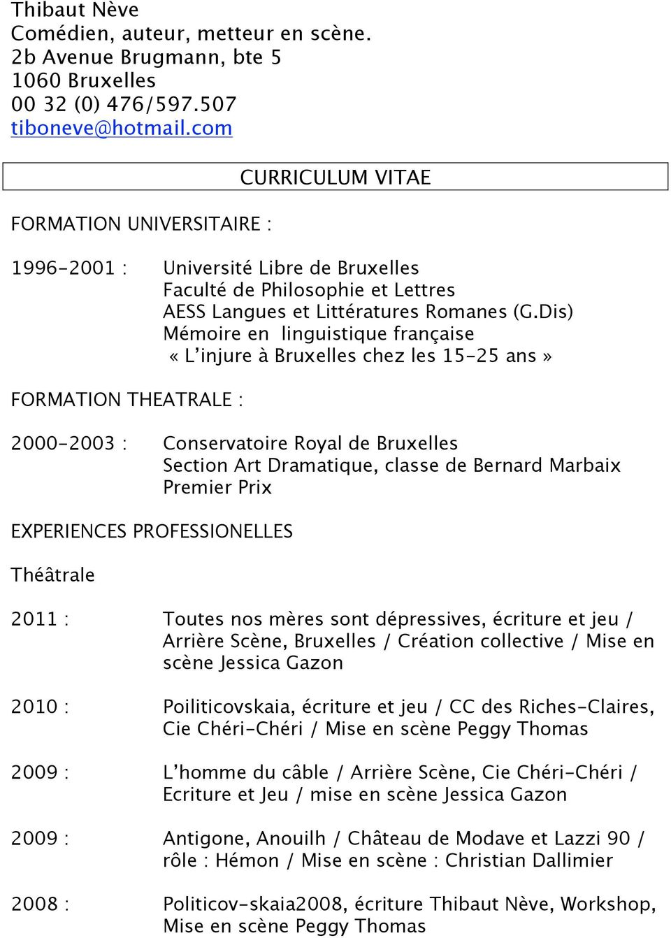 Dis) Mémoire en linguistique française «L injure à Bruxelles chez les 15-25 ans» FORMATION THEATRALE : 2000-2003 : Conservatoire Royal de Bruxelles Section Art Dramatique, classe de Bernard Marbaix