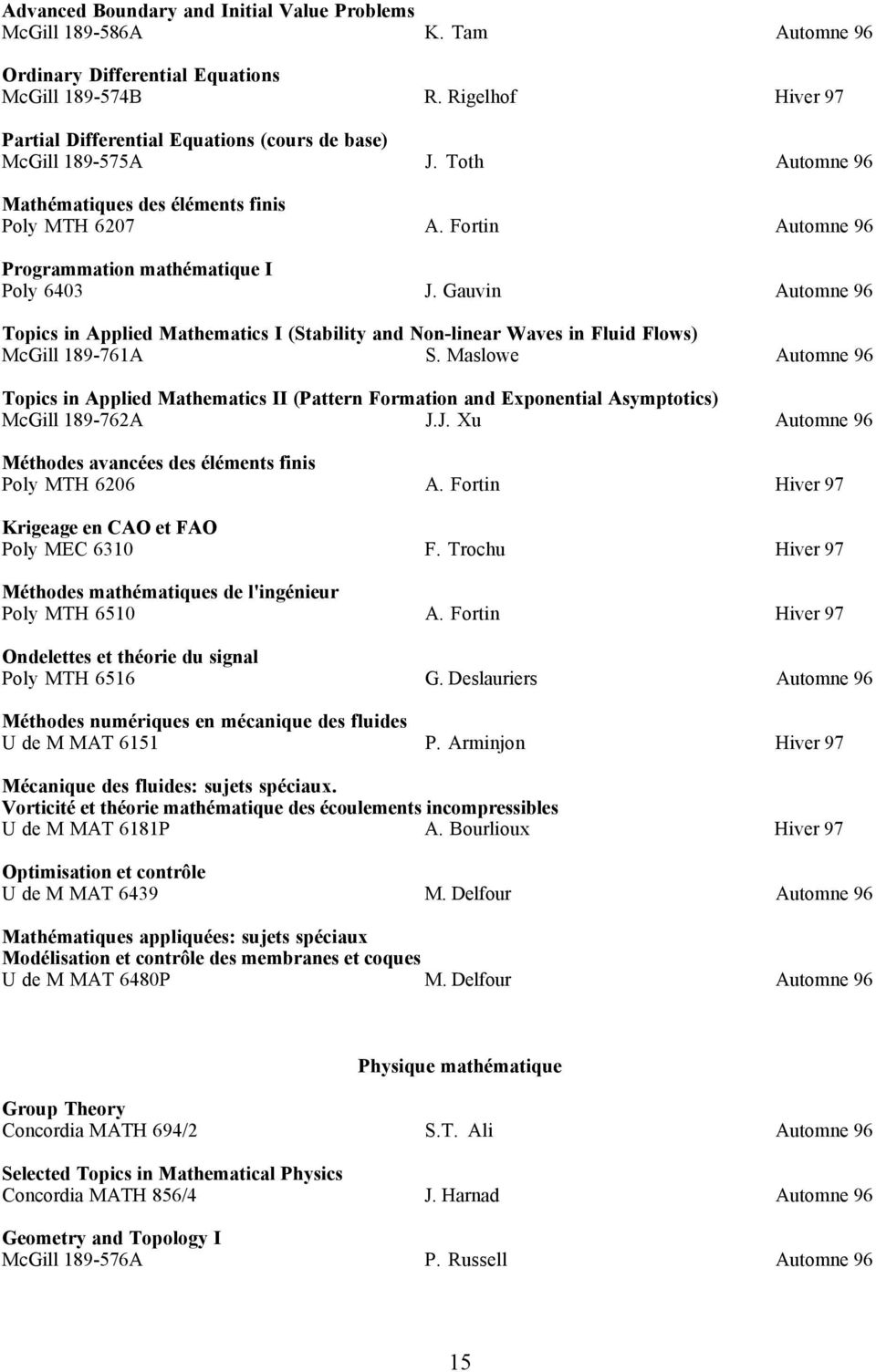 Fortin Automne 96 Programmation mathžmatique I Poly 6403 J. Gauvin Automne 96 Topics in Applied Mathematics I (Stability and Non-linear Waves in Fluid Flows) McGill 189-761A S.