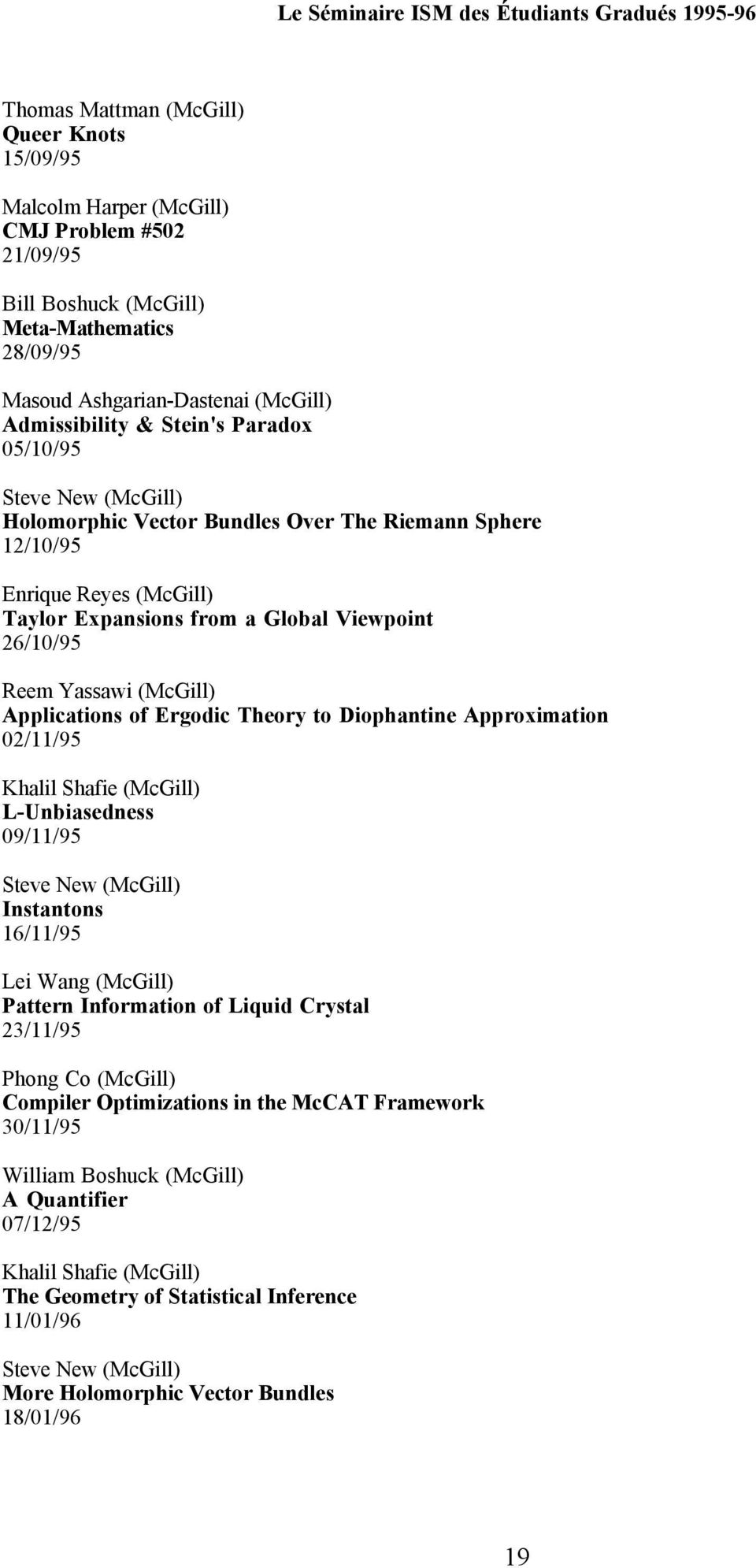 Global Viewpoint 26/10/95 Reem Yassawi (McGill) Applications of Ergodic Theory to Diophantine Approximation 02/11/95 Khalil Shafie (McGill) L-Unbiasedness 09/11/95 Steve New (McGill) Instantons