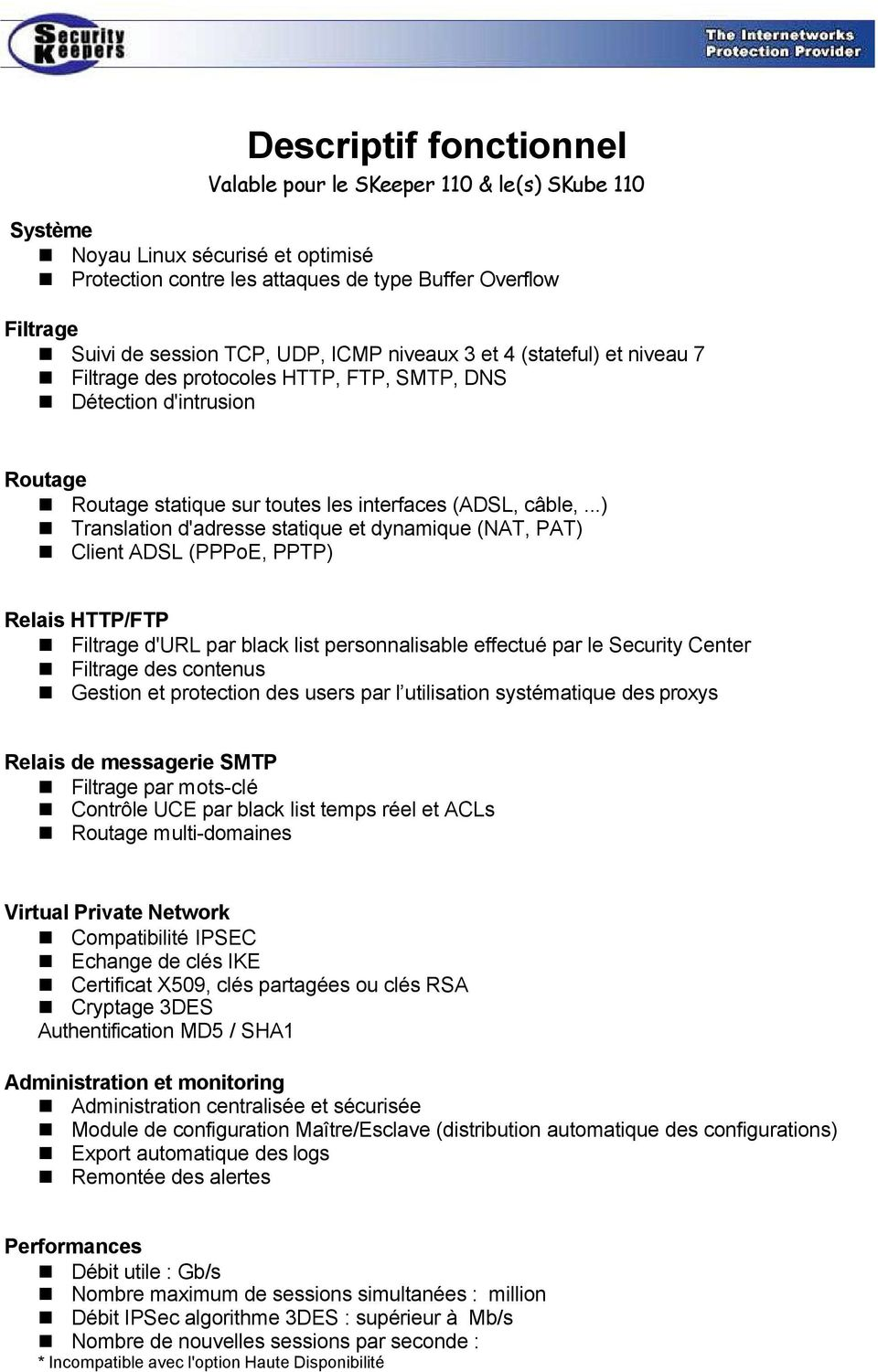 ..) Translation d'adresse statique et dynamique (NAT, PAT) Client ADSL (PPPoE, PPTP) Relais HTTP/FTP Filtrage d'url par black list personnalisable effectué par le Security Center Filtrage des