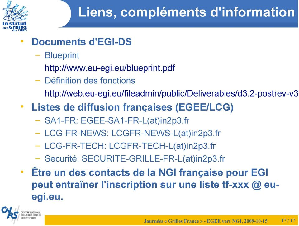 fr LCG-FR-TECH: LCGFR-TECH-L(at)in2p3.fr Securité: SECURITE-GRILLE-FR-L(at)in2p3.