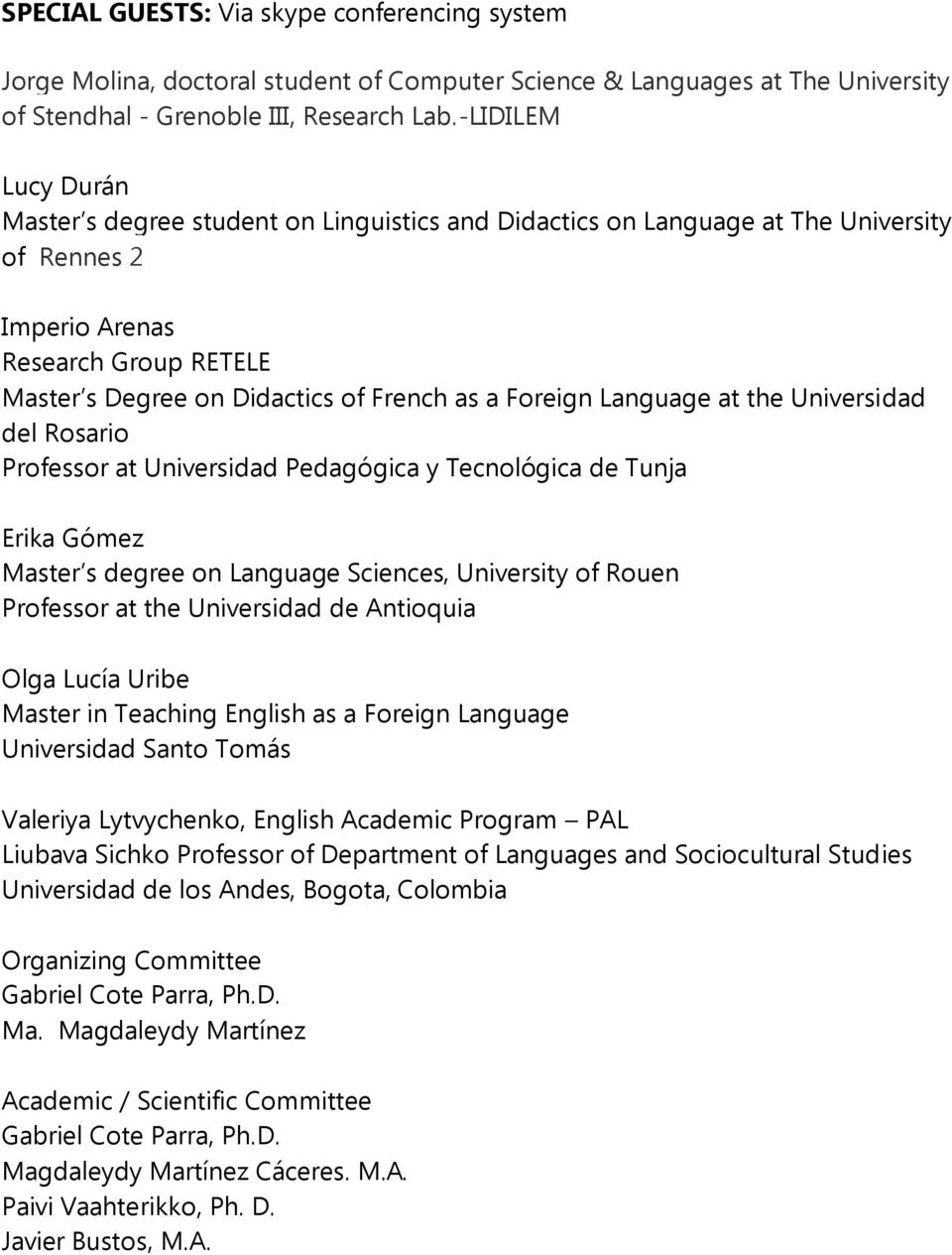 Foreign Language at the Universidad del Rosario Professor at Universidad Pedagógica y Tecnológica de Tunja Erika Gómez Master s degree on Language Sciences, University of Rouen Professor at the