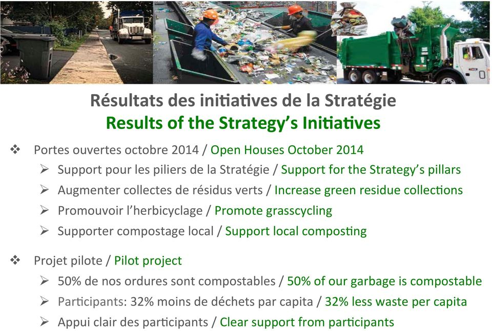 Promote grasscycling Ø Supporter compostage local / Support local composcng Projet pilote / Pilot project Ø 50% de nos ordures sont compostables / 50% of our