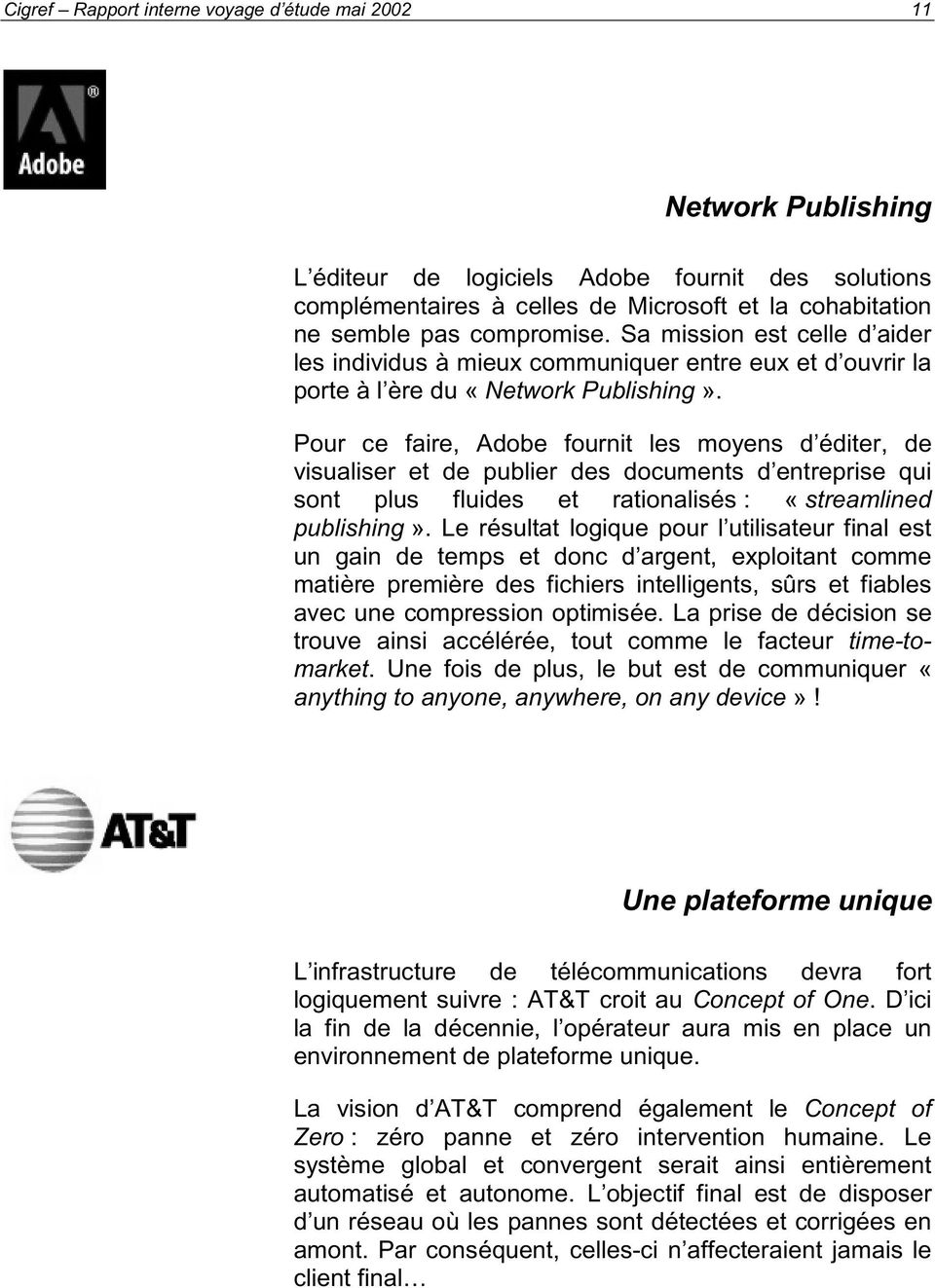 Pour ce faire, Adobe fournit les moyens d éditer, de visualiser et de publier des documents d entreprise qui sont plus fluides et rationalisés : «streamlined publishing».