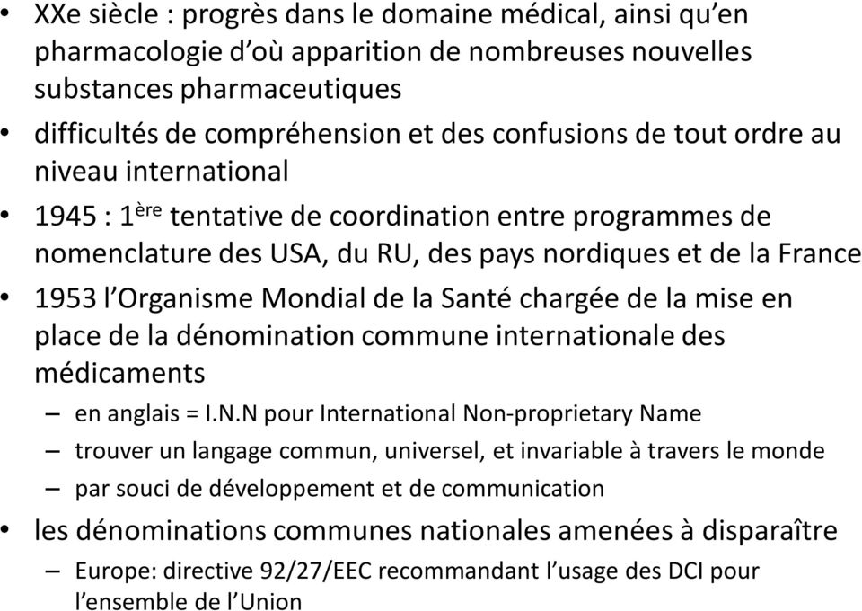 de la mise en place de la dénomination commune internationale des médicaments en anglais = I.N.
