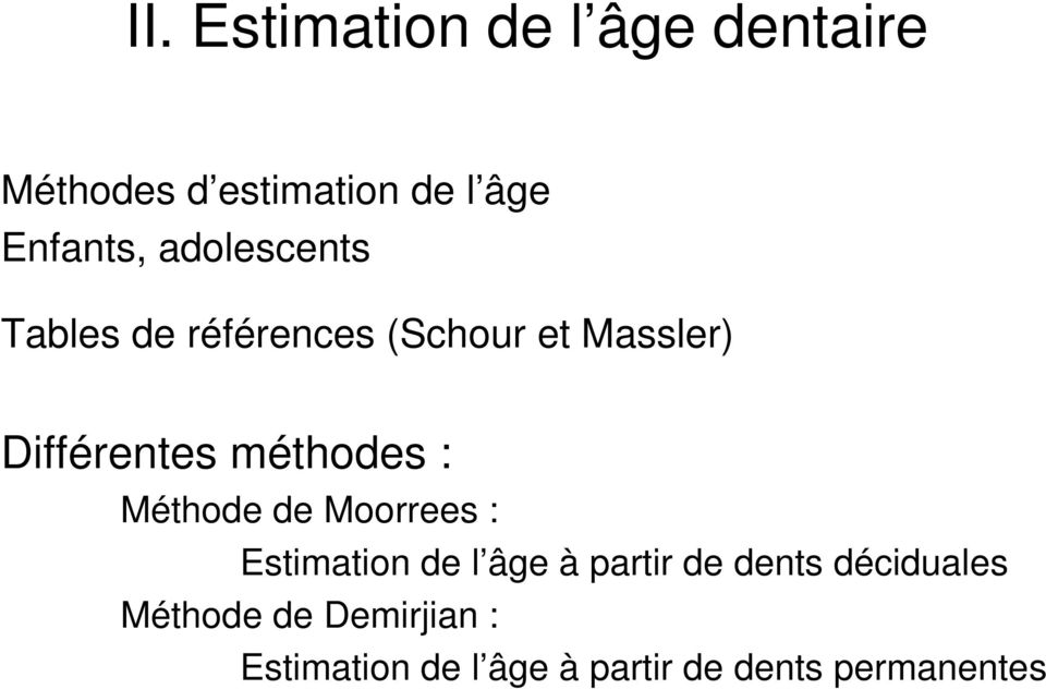 méthodes : Méthode de Moorrees : Estimation de l âge à partir de dents