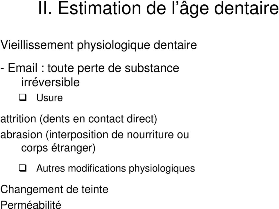 en contact direct) abrasion (interposition de nourriture ou corps