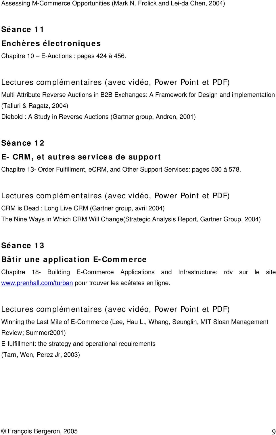 CRM, et autres services de support Chapitre 13- Order Fulfillment, ecrm, and Other Support Services: pages 530 à 578.