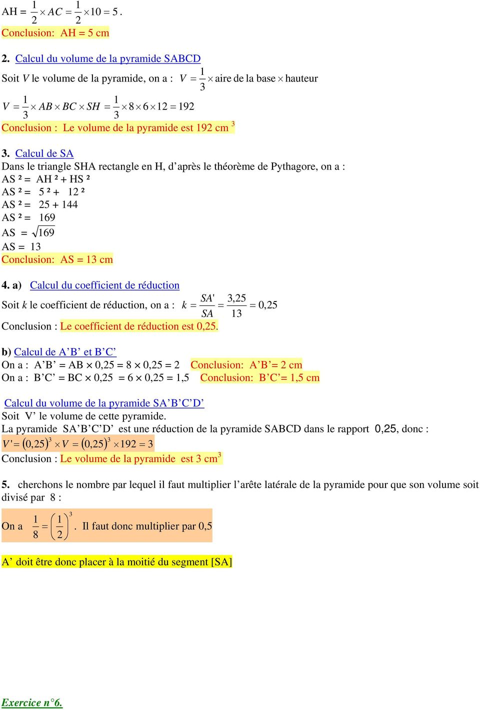 Calcul de A Dans le triangle HA rectangle en H, d après le théorème de Pythagore, on a : A ² = AH ² + H ² A ² = 5 ² + 2 ² A ² = 25 + 44 A ² = 69 A = 69 A = Conclusion: A = cm 4.