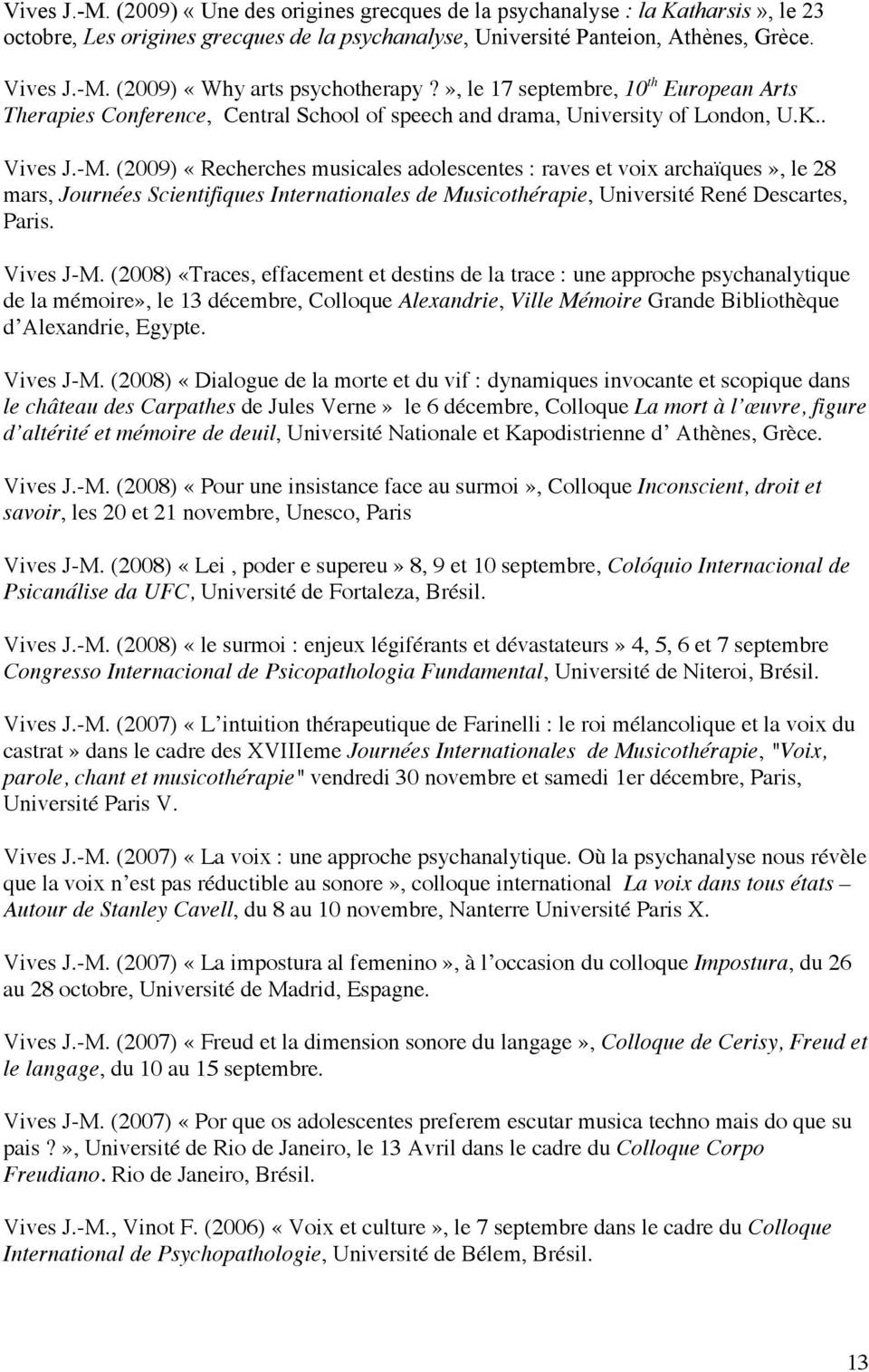 (2009) «Recherches musicales adolescentes : raves et voix archaïques», le 28 mars, Journées Scientifiques Internationales de Musicothérapie, Université René Descartes, Paris. Vives J-M.