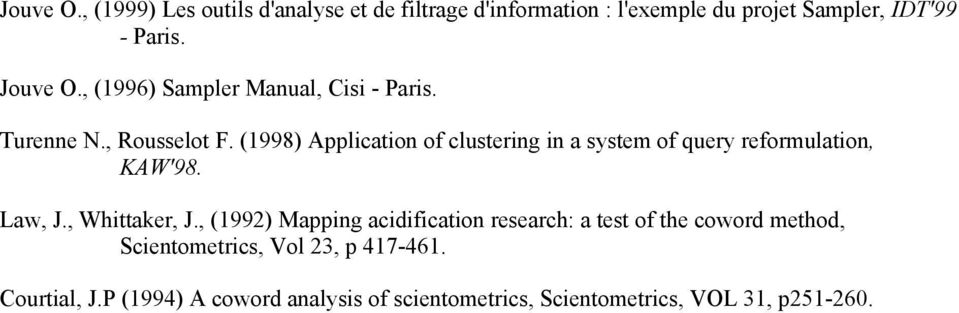 (1998) Application of clustering in a system of query reformulation, KAW'98. Law, J., Whittaker, J.