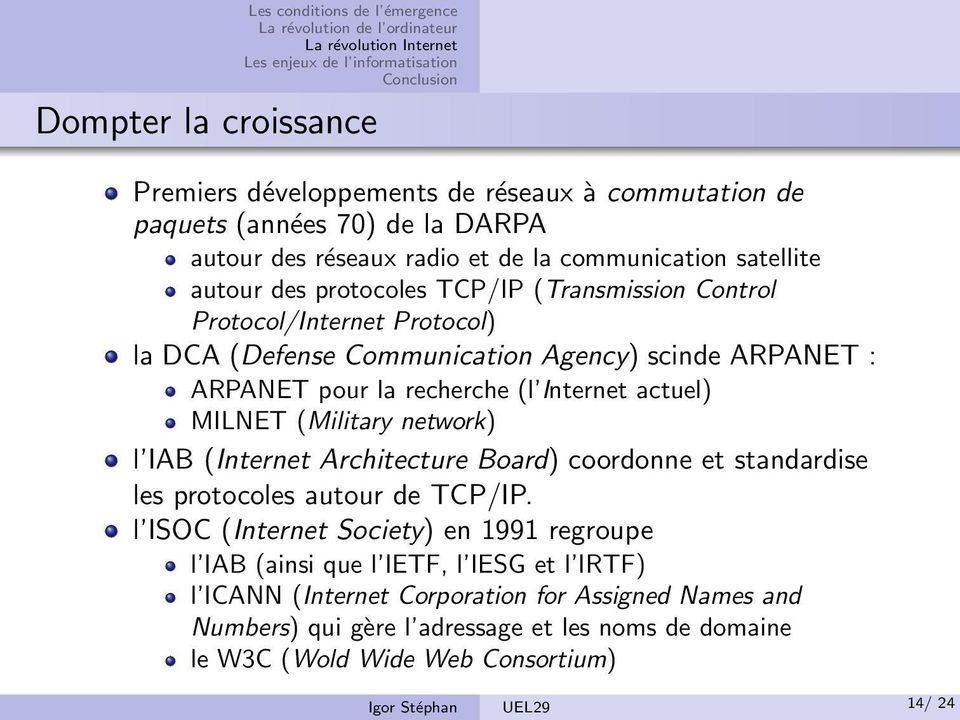 (Military network) l IAB (Internet Architecture Board) coordonne et standardise les protocoles autour de TCP/IP.