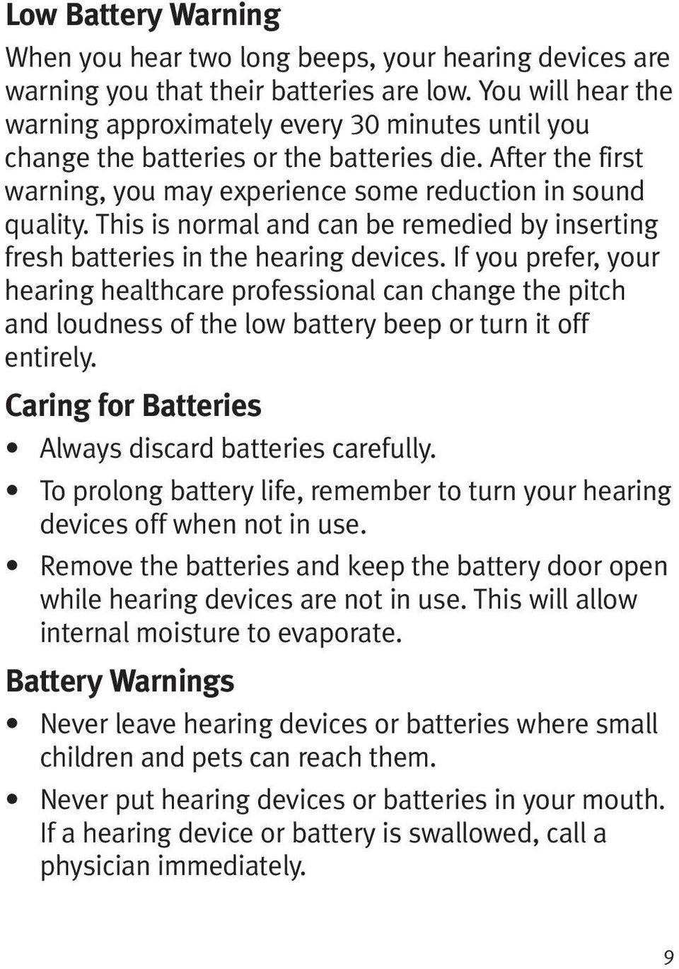 This is normal and can be remedied by inserting fresh batteries in the hearing devices.