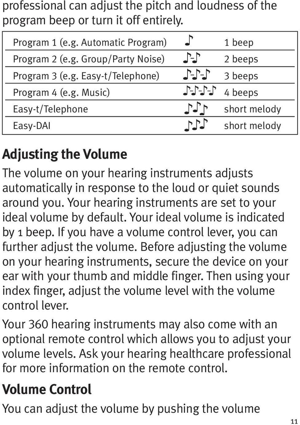 or quiet sounds around you. Your hearing instruments are set to your ideal volume by default. Your ideal volume is indicated by 1 beep.